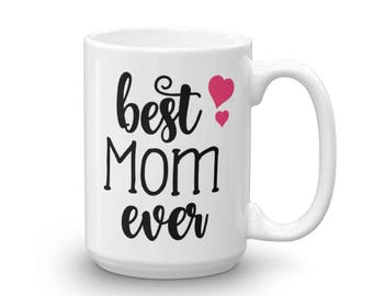 Best Mom Ever Coffee Mug - Mother's Day Gift - Gift for Mom - Mothers Day Coffee Mug - Mom Mug - Mom Coffee Gift
