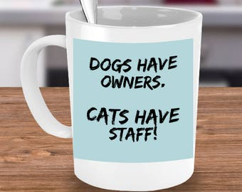DOGS HAVE OWNERS Cats Have Staff Funny Coffee Cup for Pet Lover on 15 oz White Ceramic Coffee Mug!