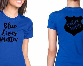 Police Wife T Shirt | Blue Lives Matter T Shirt | LEO Lives Matter Shirt | LEO Wife Shirt | Women's Shirt | Back the Blue Shirt | LEO Wife