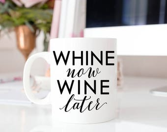 Gift for Wine Lover | Funny Drinkware | Funny Wine Mug | Wife Gifts | Coworker Gifts | Girlfriend Gift | Whine Now Wine Later | Gift for Her