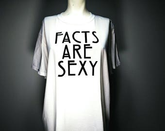 Facts Are Sexy - Screen Printed Tshirt