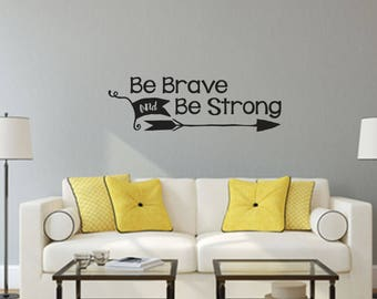 Be Brave and Be Strong Home and Family Vinyl Wall Decal