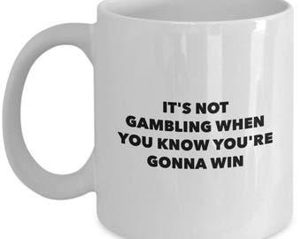 Poker - Gambling Gift Coffee Mug - It's not gambling when you know you're gonna win - Unique gift mug for poker player, gambler