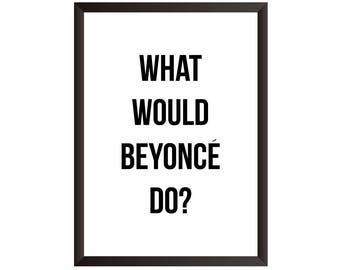 What Would Beyonce Do Wall Print - Wall Art, Home Decor, Beyonce Print, Bedroom Print,