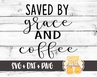 Saved By Grace and Coffee Svg, Religious Svg, Faith Svg, Jesus Svg, Coffee Svg, Grace Svg, DXF, Svg for Silhouette, Cricut Cut Files