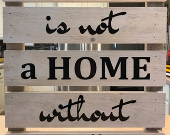 Dog Sign / A house is not a home without a dog / Custom Sign / Pet Lover
