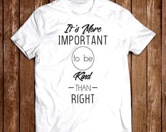 It's More Important to be Kind Than Right Tee
