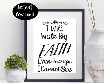 I Will Walk By Faith Even Though I Cannot See Bible Verse Printable Digital Print Instant Downloads