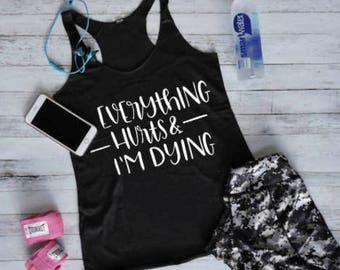 Everything Hurts / Workout Tank / Fitness Tank Tops / Gym Shirt / Crossfit Tank Tops/ Yoga Tank / Workout Shirt / Funny Workout Tank