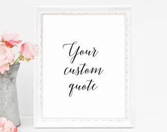 Custom Quote Print, Custom Quote, Custom Gift, Customized Print, Wall Art, Calligraphy Art, Your Text Here, Printable Art, 5x7, 8x10, 11x14