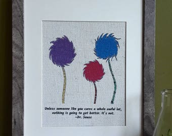 """Dr. Seuss Quote """"Unless Someone Like You Cares A Whole Awful Lot, Nothing Is Going To Get Better. It's Not."""" on Burlap"""