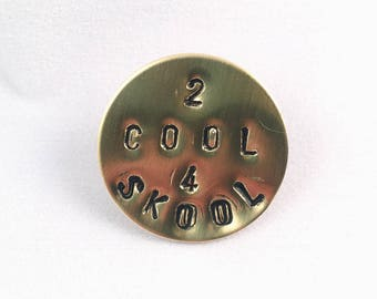 """2 Cool 4 Skool 1"""" Hand-Stamped Brass Pin"""