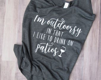 I'm Outdoorsy In That I Like To Drink On Patios Tank - Wine Shirt - Slouchy Shirt - Slouchy Tank - Outdoorsy Girl