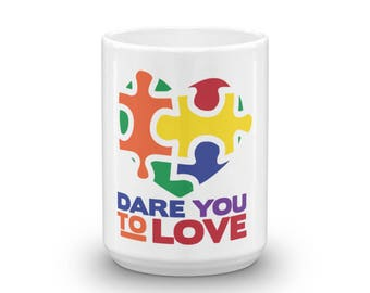 Dare to Love - Support Childhood Autism - Mug - Autism Awareness - Light it up Blue