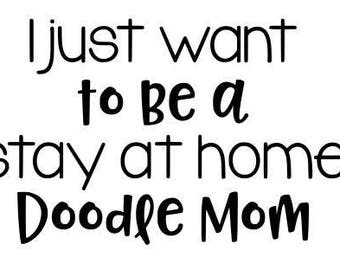 I just want to be a stay at home doodle mom SVG PNG DXF