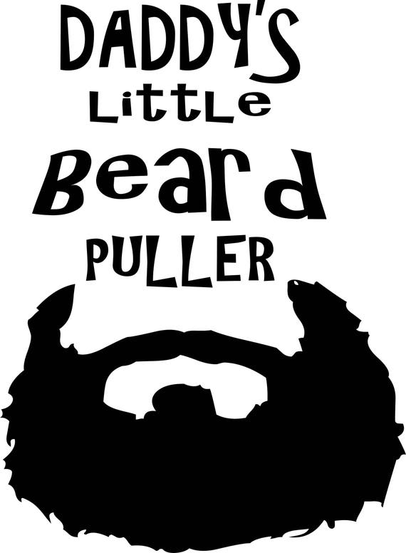 Daddy S Little Beard Puller Svg Digital Download