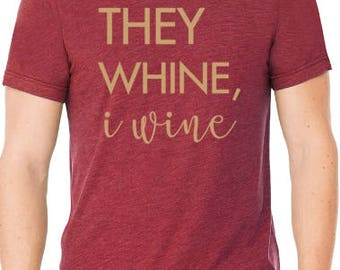 They Whine, I Wine Shirt / Custom Listing / Wine Shirt / Gifts For Her / Gifts For Mom / Funny Mom Shirts / Mom T-Shirt /Graphic Tee