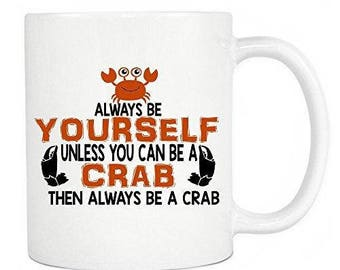 Crab Lovers Gifts - Always Be Yourself Unless You Can Be A Crab Then Always Be A Crab - Funny Motivational Gift For Office - White Mug 11oz