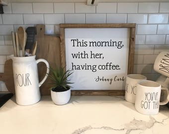 Johnny Cash Wood Sign-This morning having coffee with her wood sign-Rustic Wood Sign-Johnny Cash Quote