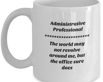 Administrative Professional Coffee Mug makes a Great Gift! This Funny Cup lets the worls know who's really in charge.