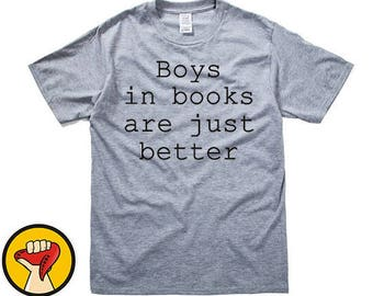 Boys In Books Are Just Better T-Shirt - Student College Reading T Shirt More Colors XS - 2XL