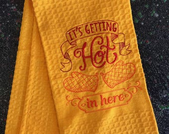 "Embroidered Tea Towel ""It's Getting Hot in here"""