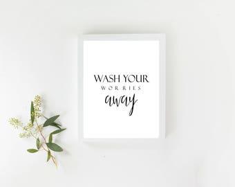 Printable Wall Art, Wash Your Worries Away, Bathroom, Bath, Shower, Print, Instant Download, Trending Now,