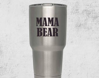 YETI Style Tumbler/ Custom Tumbler/ Mama Bear/ Engraved Tumbler with lid/ Gift Ideas for mom/ 30 ounce yeti/ stainless steel/ Personalize