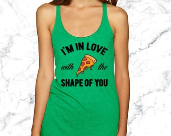 I'm In Love With The Shape Of You Funny Pizza Shirt. Foodie Fitness Tank Yoga Tank Yoga Top Workout Tank Pizza Tank