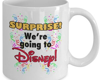 SURPRISE! We're GOING To DISNEY! Mug - Disney World Trip Reveal Gift - Vacation Announcement - Disneyland - 11 oz white coffee tea cup