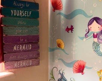 Always be yourself, unless you can be a mermaid .. hanging mermaid sign