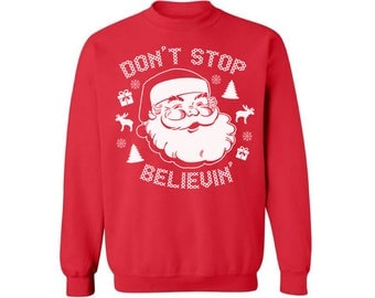 Don't Stop Believin Sweatshirt Ugly Christmas sweater xmas gifts Christmas sweatshirt for men for women Funny Christmas Sweater Party