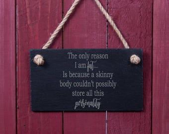 Fun slate sign: The only reason I'm fat... (FAD1029)