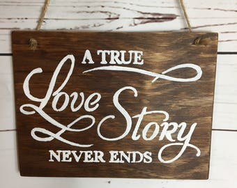 "Love Story Sign, Wood Sign, Home Decor, Wall Decor, Rustic Decor. ""A True Love Story Never Ends"""