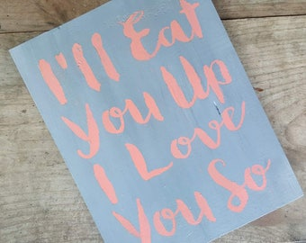 I'll eat you up I love you so sign with FREE SHIPPING