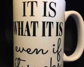 Ceramic Coffee Mug - Is what it is