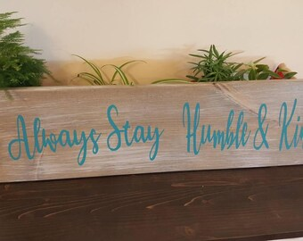 Always stay humble and kind rustic stain