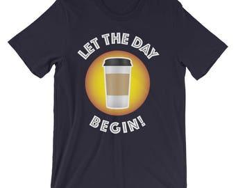 Let The Day Begin Coffee T-Shirt, coffee addict, caffeine addict, coffee lover,