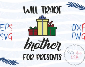 Will Trade Brother For Presents Svg Eps Dxf and Png Files for Cutting Machines Cameo or Cricut