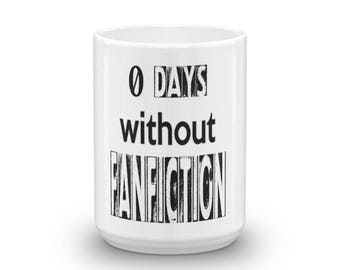 Fanfiction Lover Mug - Coffee Mug - Tea Mug- 0 Days without Fanfiction Mug