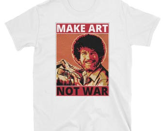 Make Art, Not War- Bob Ross - Short-Sleeved Unisex