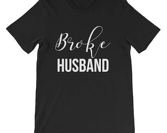 Broke Husband Short-Sleeve Unisex T-Shirt, husband t-shirt, gift for husband, gift for him, anniversary gift, wedding gift