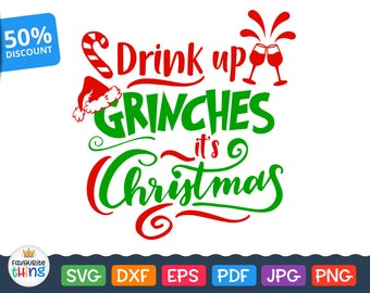 Drink up Grinches it's Christmas Svg Quote Vinyl Decal cut Design for Cricut, Silhouette Iron on Clip art Heat Press Transfer Dxf Png Eps