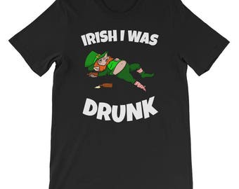 Irish I was drunk - St. Patrick's Day  - St Patricks Day tee - St Patrick's Day shirt - St Patrick's lucks given - St Patrick's shirt