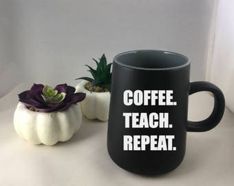 Coffe.Teach.Repeat. Ceramic Coffee Mug