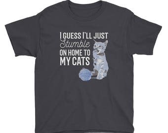 I Guess I'll Just Stumble On Home to My Cats Youth Short Sleeve T-Shirt