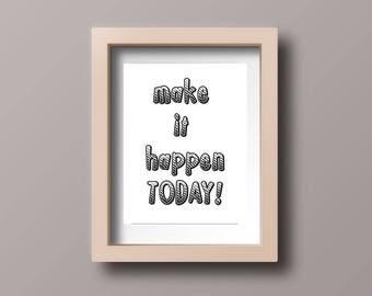 make it happen TODAY, digital download, printable,poster, home decor, gift, motivation,SALE