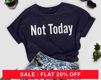 Not Today T-shirt ,Vacation Shirt,Workout Shirt, Funny Saying T-shirt , Unisex Shirt , Funny Shirt, Trendy T shirt, tumblr tshirt