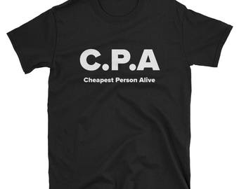 Cheapest person alive, CPA shirt, accountant shirt, cpa gift, accounting shirt, accountant t-shirt, gift for cpa, Funny shirt
