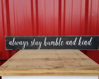 Always Stay Humble and Kind - Wood sign - Rustic - Rustic Decor - Farmhouse Decor - Country - Mantle